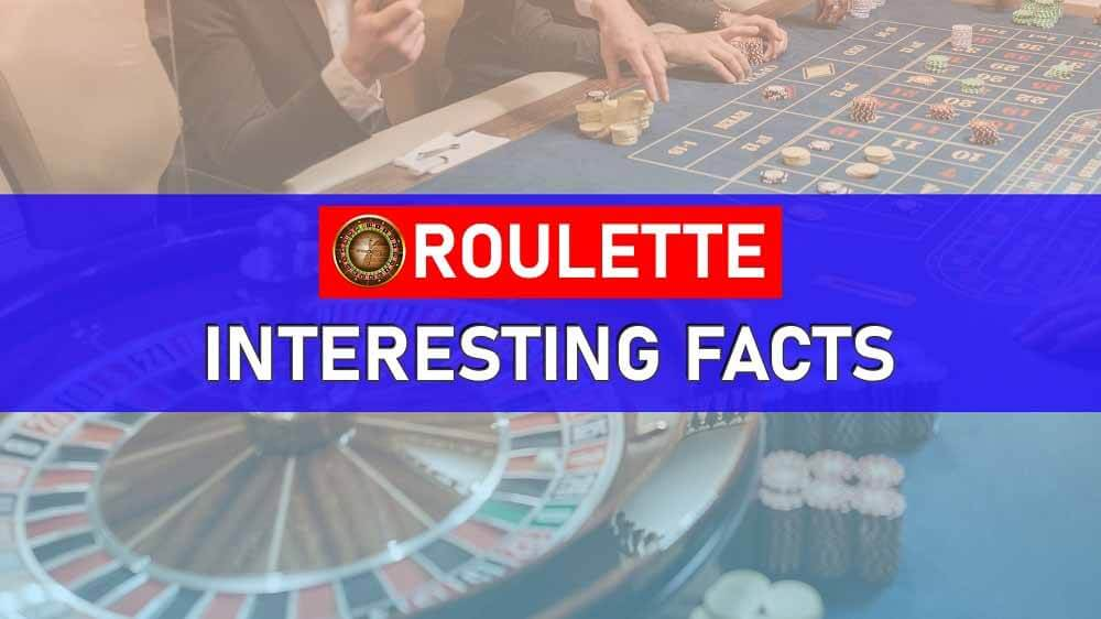 Interesting facts about Roulette